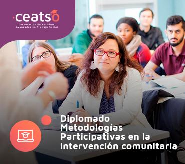 DIPLOMADO METODOLOGÍAS PARTICIPATIVAS EN LA INTERVENCIÓN SOCIAL COMUNITARIA