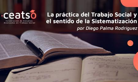 LA PRÁCTICA DEL TRABAJO SOCIAL Y EL SENTIDO DE LA SISTEMATIZACIÓN