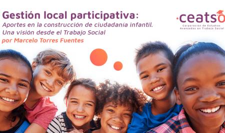 Gestión local participativa: Aportes en la construcción de ciudadanía infantil. Una visión desde el trabajo social