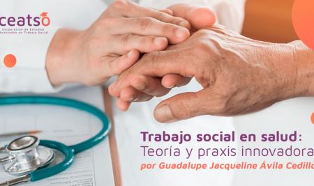 Trabajo social en salud: teoría y praxis innovadora