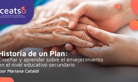 Historia de un Plan: Enseñar y aprender sobre el envejecimiento en el nivel educativo secundario