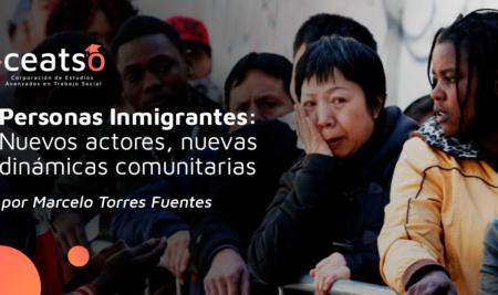 Personas Inmigrantes: Nuevos actores, Nuevas dinámicas comunitarias