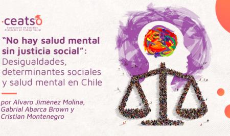 """""""No hay salud mental sin justicia social"""": desigualdades, determinantes sociales y salud mental en Chile"""